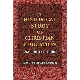Um estudo histórico da educação cristã passado presente futuro por Dr Jackson Aa MS Bs & Ruby M.