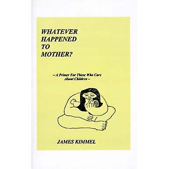 母に何が起こったのか・キンメル & ジェームズによって子供を気遣う人のためのプライマー