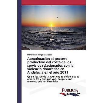 Aproximacin al proceso productivo del coste de los servicios relacionados con la violencia domstica en Andaluca en el ao 2011 by Rangel Villalobos Maria Isabel
