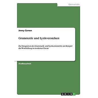 Grammatik und LyrikverstehenZur Integration des Grammatik und Lyrikunterrichts am Beispiel der Wortbildung in moderner Poesie by Camen & Jenny
