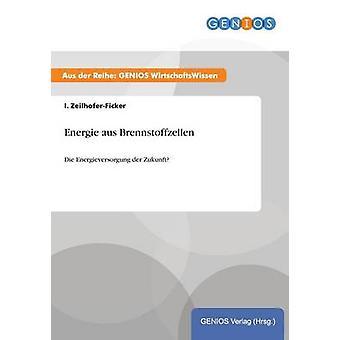 Energie aus BrennstoffzellenDie Energieversorgung der Zukunft by ZeilhoferFicker & I.