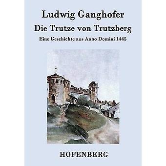 Die Trutzberg von Trutze par Ludwig Ganghofer