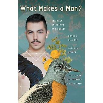 What Makes a Man? - Sex Talk in Beirut and Berlin by Rashid Al-Daif -
