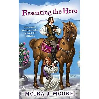 Resenting the Hero by Moira J Moore - 9780441013883 Book