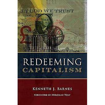 Redeeming Capitalism by Kenneth J. Barnes - 9780802875570 Book