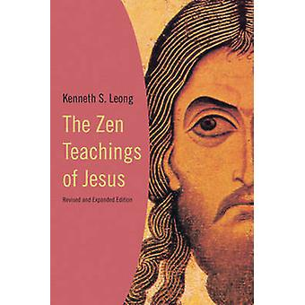 The Zen Teachings of Jesus (2nd Revised edition) by Kenneth S. Leong