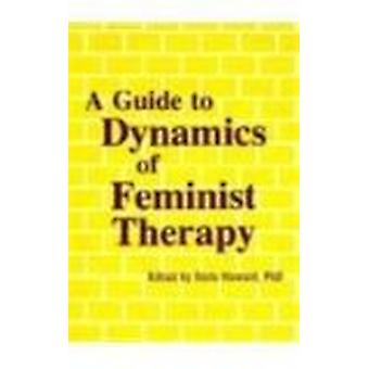 A Guide to Dynamics of Feminist Therapy by Doris Howard - 97809183933