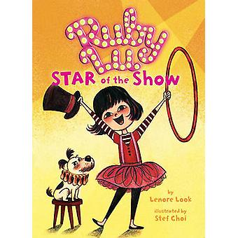 Ruby Lu - Star of the Show by Lenore Look - Stef Choi - 9781416917755