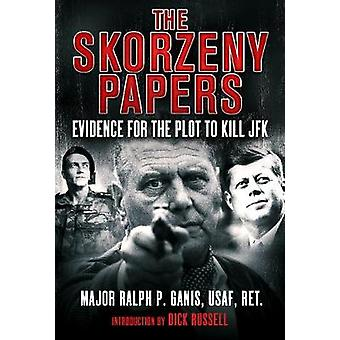 The Skorzeny Papers - Evidence for the Plot to Kill JFK by The Skorzen