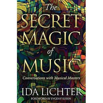 The Secret Magic of Music - Conversations with Musical Masters by Ida