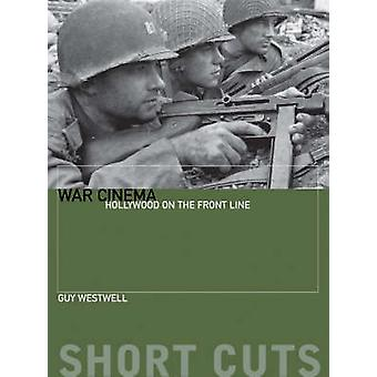 War Cinema - Hollywood on the Front Line by Guy Westwell - 97819047645