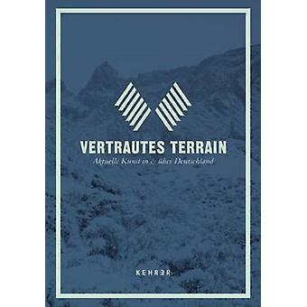 Vertrautes Terrain - Aktuelle Kunst in & Uber Deutschland by T Thiel -