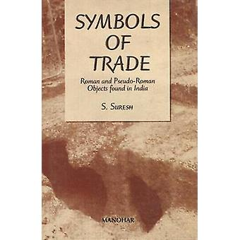 Symbols of Trade - Roman and Pseudo-Roman Objects Found in India by S.