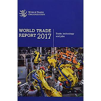 World Trade Report 2017 - Trade - Technology and Labour by World Trade