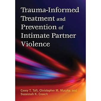 Trauma-Informed Treatment and Prevention of Intimate Partner Violence