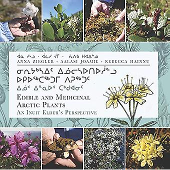 Edible and Medicinal Arctic Plants - An Inuit Elder's Perspective by A