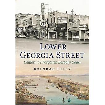 Lower Georgia Street - California's Forgotten Barbary Coast by Brendan