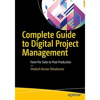 Complete Guide to Digital Project Management From PreSales to PostProduction by Shivakumar & Shailesh Kumar