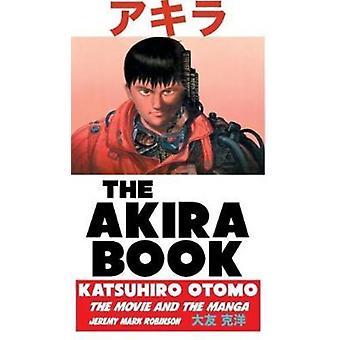 The Akira Book  Katsuhiro Otomo The Movie and the Manga by Jeremy Mark Robinson