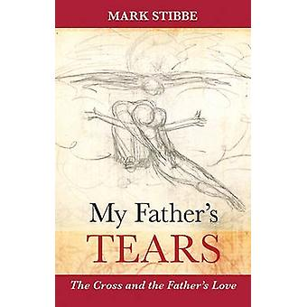 My Father's Tears - The Cross and the Father's Love by Mark Stibbe - 9