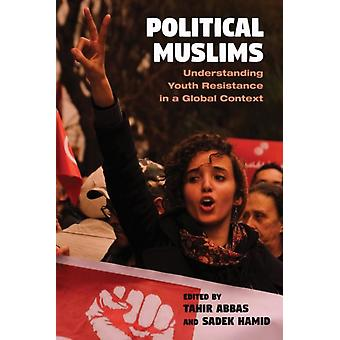 Political Muslims Understanding Youth Resistance in a Global Context by Edited by Tahir Abbas & Edited by Sadek Hamid & Contributions by Sameera Ahmed & Contributions by Asma Bala & Contributions by J rgen Endres & Contributions by Chloe A Gill Khan & Beiträge mit dem Auto