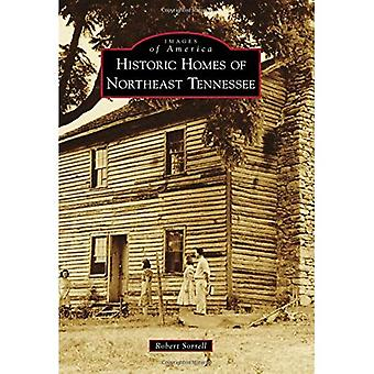 Historic Homes of Northeast Tennessee (Images of America (Arcadia Publishing))