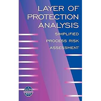 Layer of Protection Analysis  Simplified Process Risk Assessment by Center for Chemical Process Safety CCPS