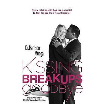 Kissing Breakups Goodbye by Mungal & Dr. Harrison