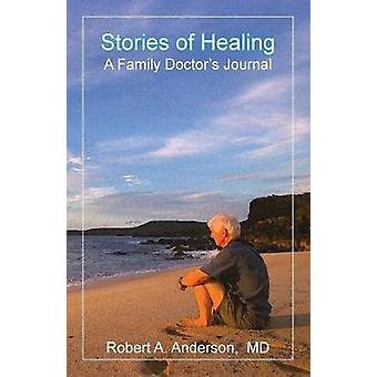Stories of Healing A Family Doctors Journal by Anderson & Robert A.