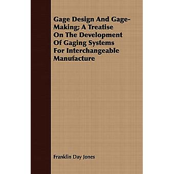Gage Design And GageMaking A Treatise On The Development Of Gaging Systems For Interchangeable Manufacture by Jones & Franklin Day