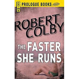 The Faster She Runs by Colby & Robert