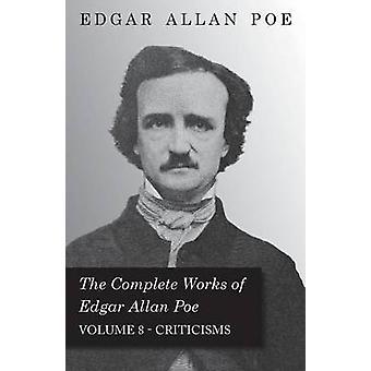 The Complete Works of Edgar Allan Poe  Volume 8  Criticisms by Poe & Edgar Allan