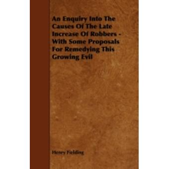 An Enquiry Into the Causes of the Late Increase of Robbers  With Some Proposals for Remedying This Growing Evil by Fielding & Henry