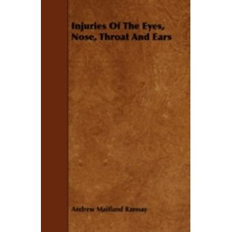 Injuries of the Eyes Nose Throat and Ears by Ramsay & Andrew Maitland