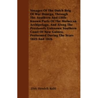 Voyages Of The Dutch Brig Of War Dourga Through The Southern And LittleKnown Parts Of The Moluccan Archipelago And Along The Previously Unknown Southern Coast Of New Guinea Performed During The Ye by Kolff & Dirk Hendrik
