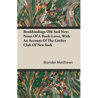 Bookbindings Old and New Notes of a BookLover with an Account of the Grolier Club of New York by Matthews & Brander