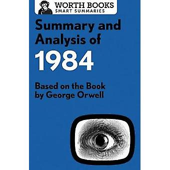 Summary and Analysis of 1984 Based on the Book by George Orwell by Worth Books
