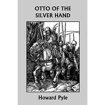 Otto of the Silver Hand Yesterdays Classics by Pyle & Howard