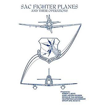 SAC Fighter Planes and Their Operations by Boyd & Robert J.