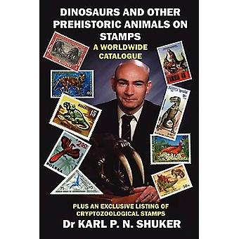 DINOSAURS AND OTHER PREHISTORIC ANIMALS ON STAMPS  A WORLDWIDE CATALOGUE by Shuker & Karl P. N