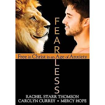 Fearless Free in Christ in an Age of Anxiety by Thomson & Rachel Starr