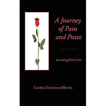 A Journey of Peace and Pain Learning from Loss by Blevins & Carolyn DeArmond