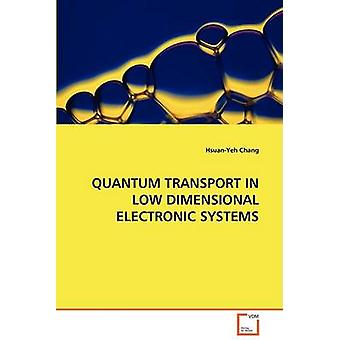 QUANTUM TRANSPORT IN LOW DIMENSIONAL ELECTRONIC SYSTEMS by Chang & HsuanYeh