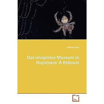 Das Imaginare Museum in Huysmans a Rebours by Israel Juliette