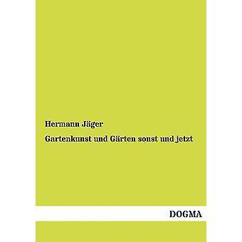 Gartenkunst und Grten sonst und jetzt by Jger & Hermann