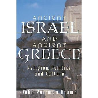 Ancient Israel and Ancient Greece Religion Politics and Culture by Brown & John Pairman
