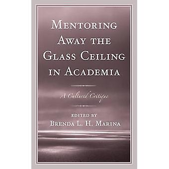 Mentoring Away the Glass Ceiling in Academia A Cultured Critique by Marina
