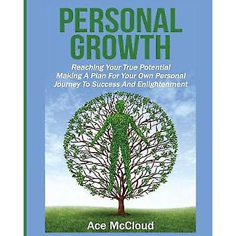 Personal Growth Reaching Your True Potential Making A Plan For Your Own Personal Journey To Success And Enlightenment by McCloud & Ace