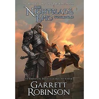 The Nightblade Epic Volume One A Book of Underrealm by Robinson & Garrett