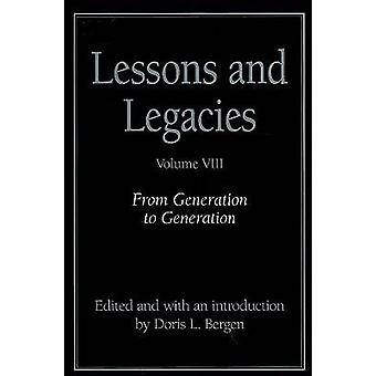 Lessons and Legacies v. 8; From Generation to Generation by Doris L.